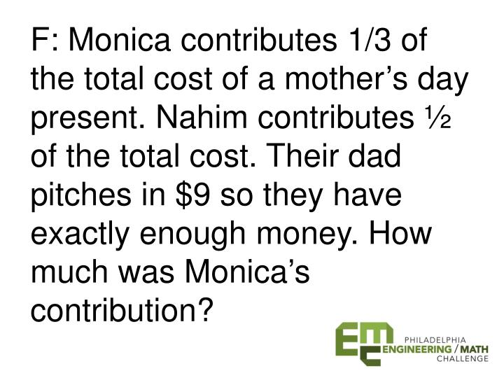 F: Monica contributes 1/3 of the total cost of a mother