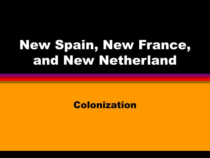 New spain new france and new netherland