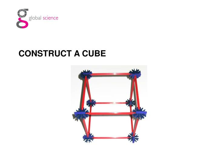 CONSTRUCT A CUBE