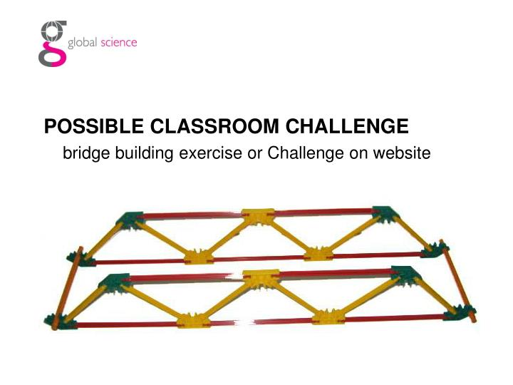 POSSIBLE CLASSROOM CHALLENGE