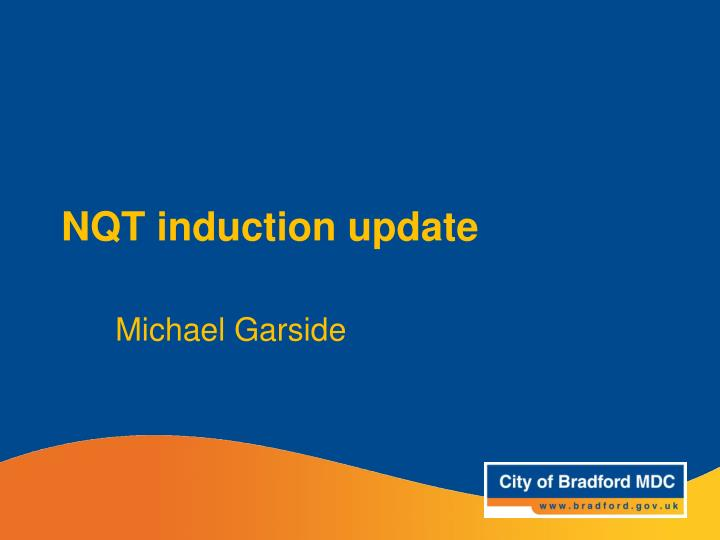 Nqt induction update