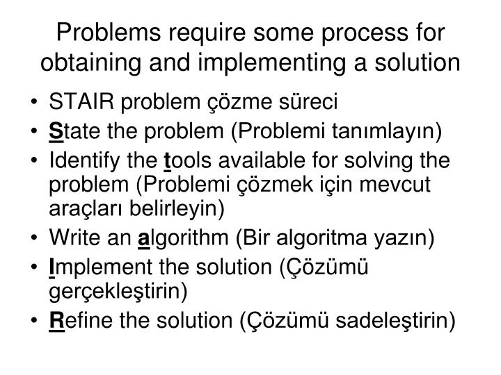 Problems require some process for obtaining and implementing a solution