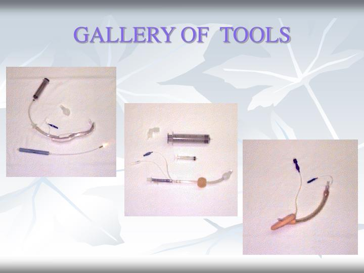 GALLERY OF  TOOLS