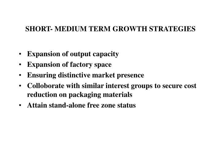 SHORT- MEDIUM TERM GROWTH STRATEGIES