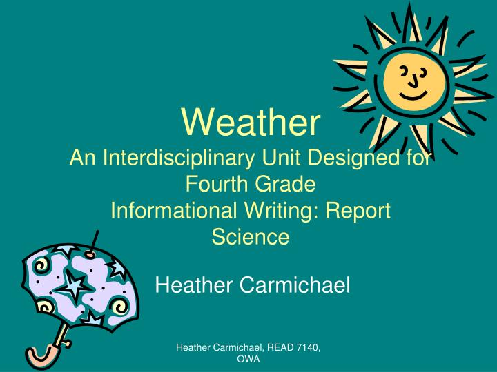 Weather an interdisciplinary unit designed for fourth grade informational writing report science