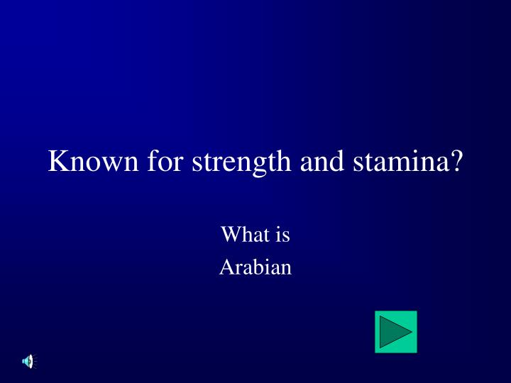 Known for strength and stamina?