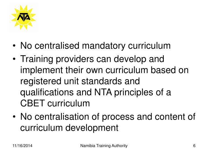 No centralised mandatory curriculum