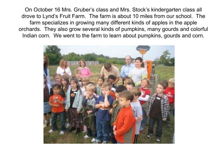On October 16 Mrs. Gruber's class and Mrs. Stock's kindergarten class all drove to Lynd's Frui...