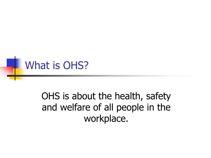 What is OHS?