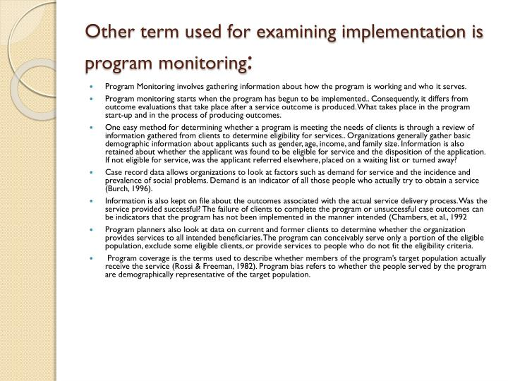 Other term used for examining implementation is program monitoring