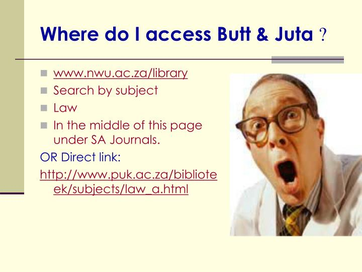 Where do i access butt juta