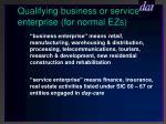 qualifying business or service enterprise for normal ezs