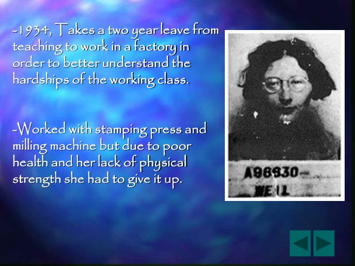 -1934, Takes a two year leave from   teaching to work in a factory in  order to better understand the hardships of the working class.