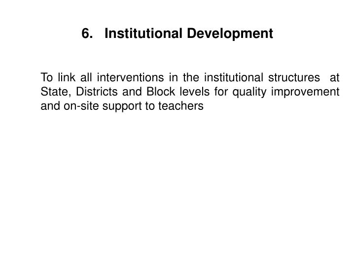 6.   Institutional Development