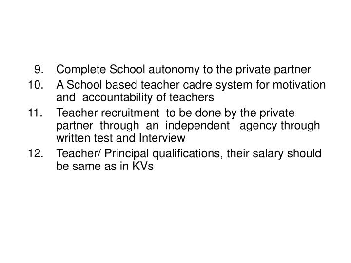9.	Complete School autonomy to the private partner