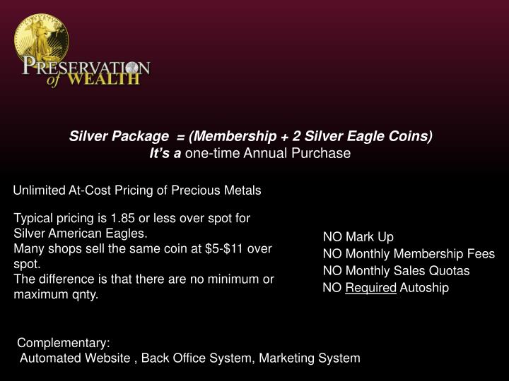 Silver Package  = (Membership + 2 Silver Eagle Coins)