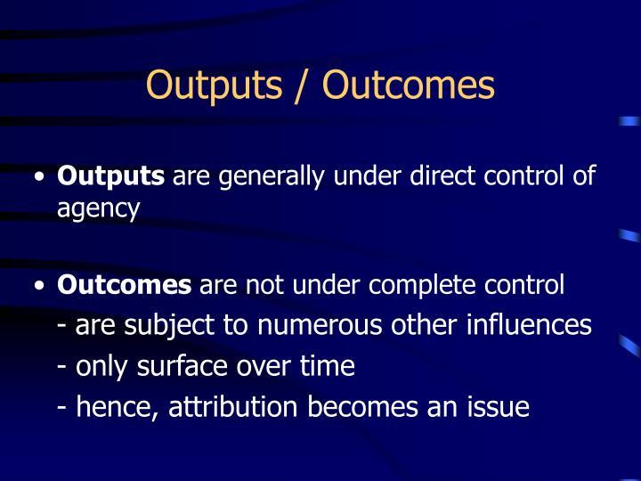Outputs / Outcomes