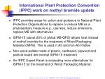 international plant protection convention ippc work on methyl bromide update