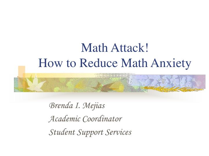how to reduce math anxiety How to overcome math anxiety math anxiety can be a serious and pervasive problem for many students and professionals it.