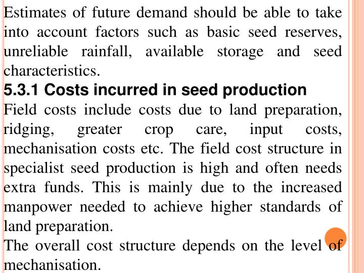 Estimates of future demand should be able to take into account factors such as basic seed reserves, unreliable rainfall, available storage and seed characteristics.