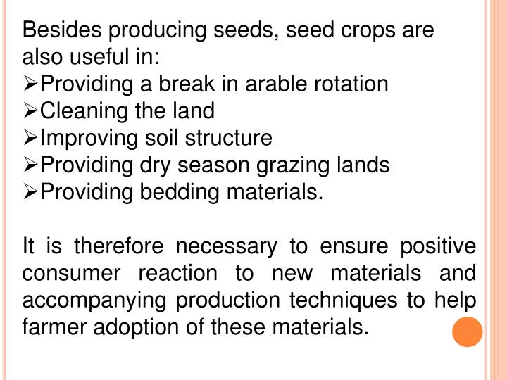 Besides producing seeds, seed crops are also useful in:
