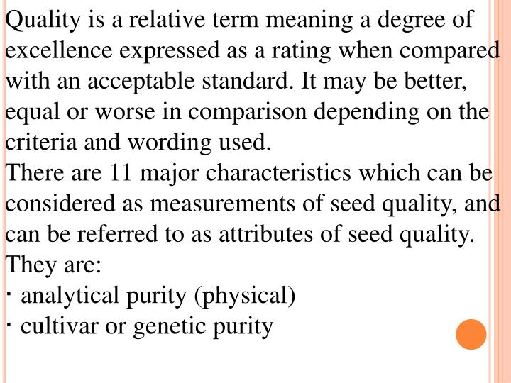 Quality is a relative term meaning a degree of excellence expressed as a rating when compared with an acceptable standard. It may be better, equal or worse in comparison depending on the criteria and wording used.