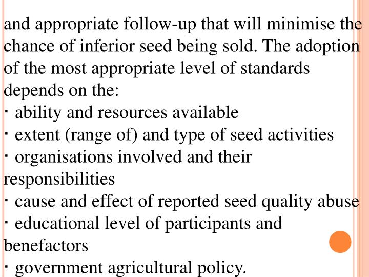 and appropriate follow-up that will minimise the chance of inferior seed being sold. The adoption of the most appropriate level of standards depends on the: