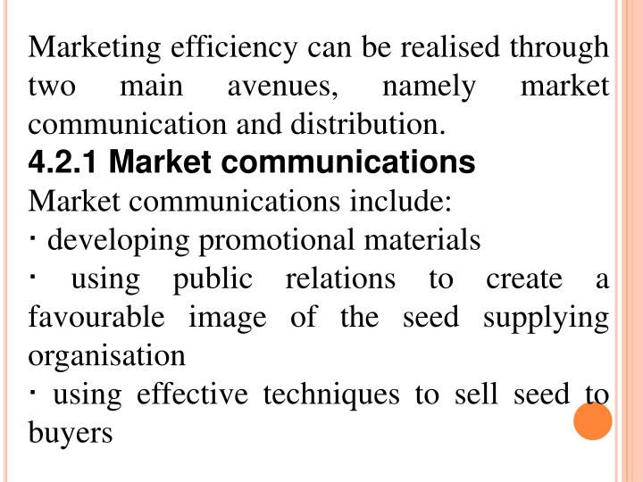 Marketing efficiency can be realised through two main avenues, namely market communication and distribution.