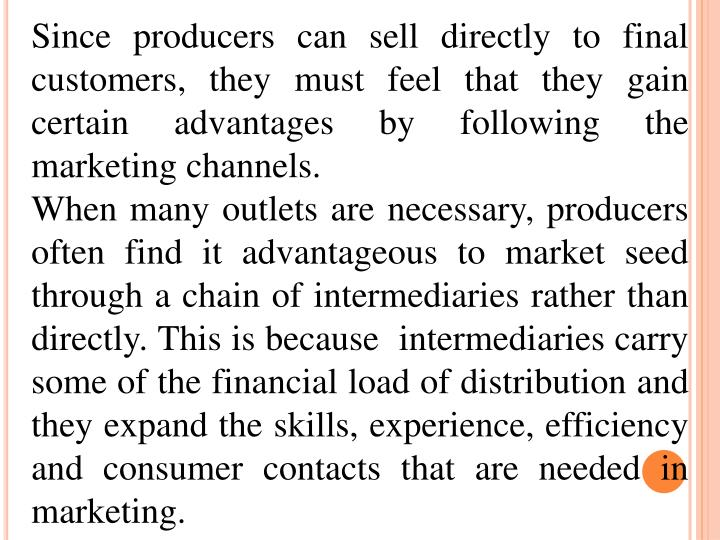 Since producers can sell directly to final customers, they must feel that they gain certain advantages by following the marketing channels.