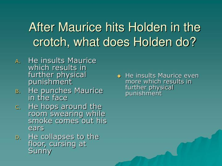 He insults Maurice which results in further physical punishment
