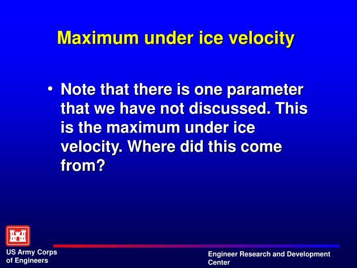 Maximum under ice velocity