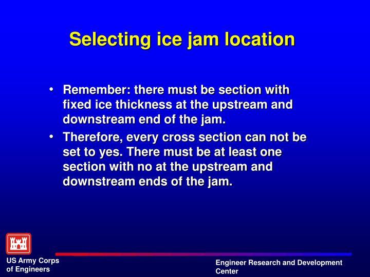 Selecting ice jam location