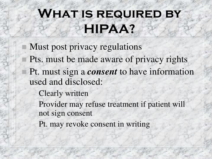 What is required by HIPAA?
