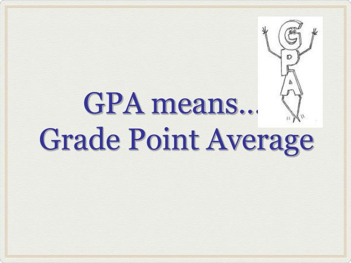 GPA means…