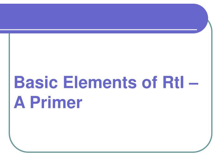Basic Elements of RtI –