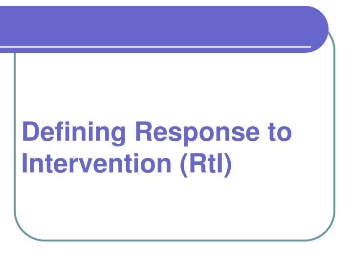 Defining Response to Intervention (RtI)