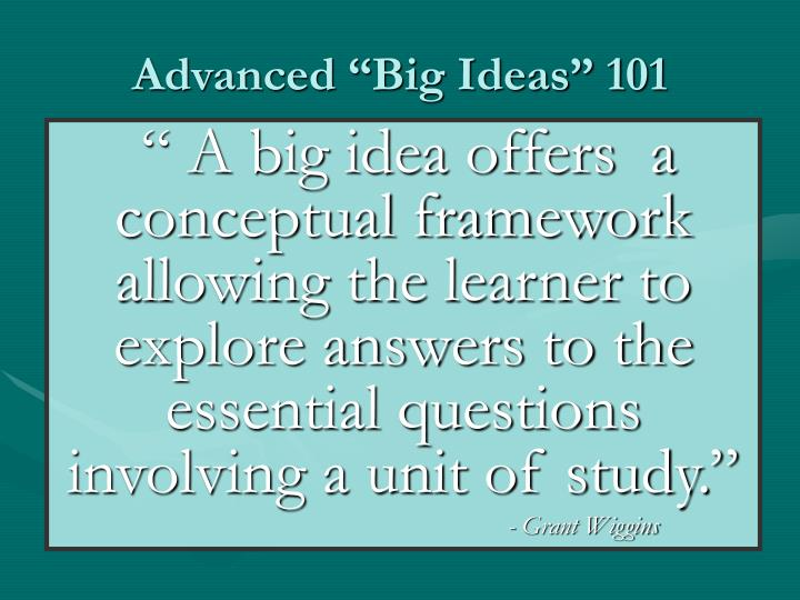 "Advanced ""Big Ideas"" 101"