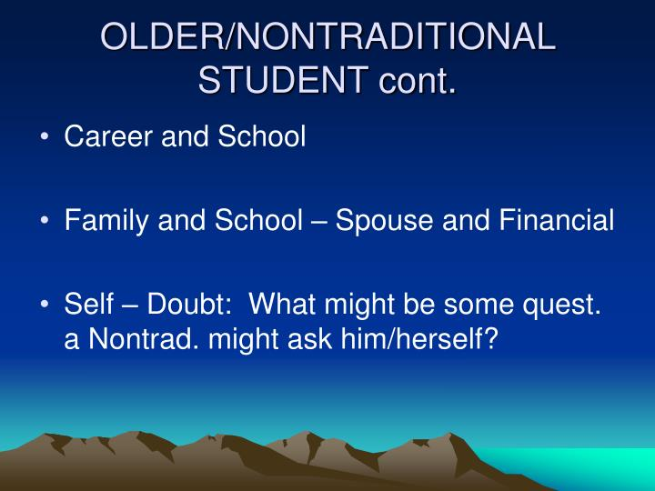 OLDER/NONTRADITIONAL STUDENT cont.