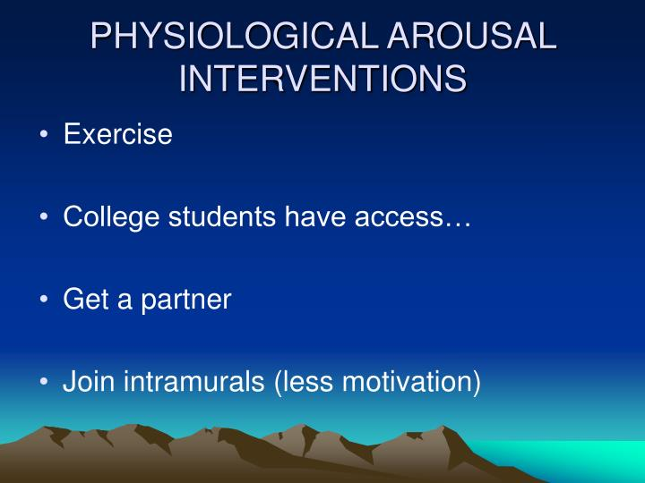 PHYSIOLOGICAL AROUSAL INTERVENTIONS
