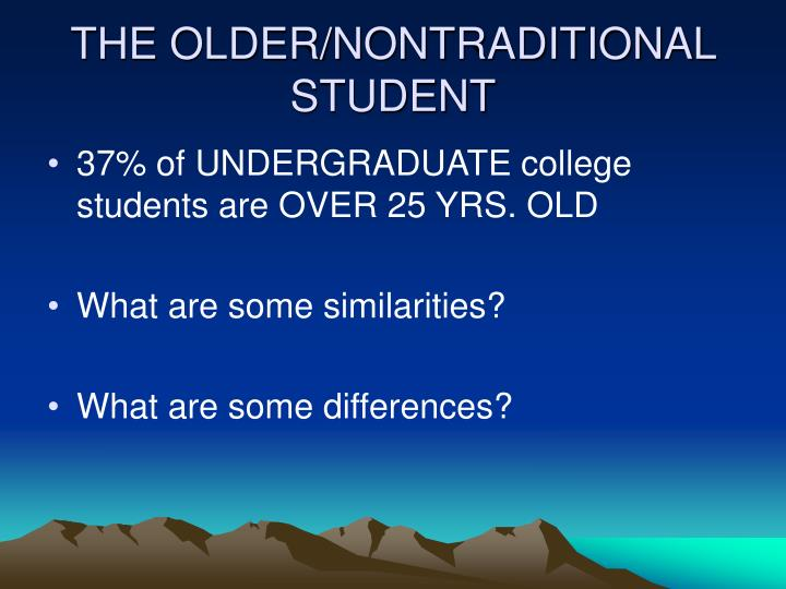 THE OLDER/NONTRADITIONAL STUDENT
