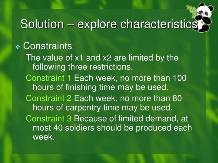 Solution – explore characteristics