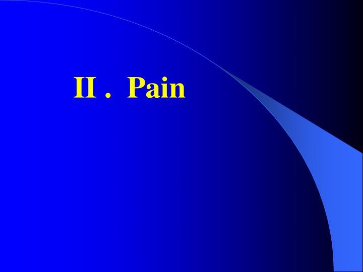 II .  Pain