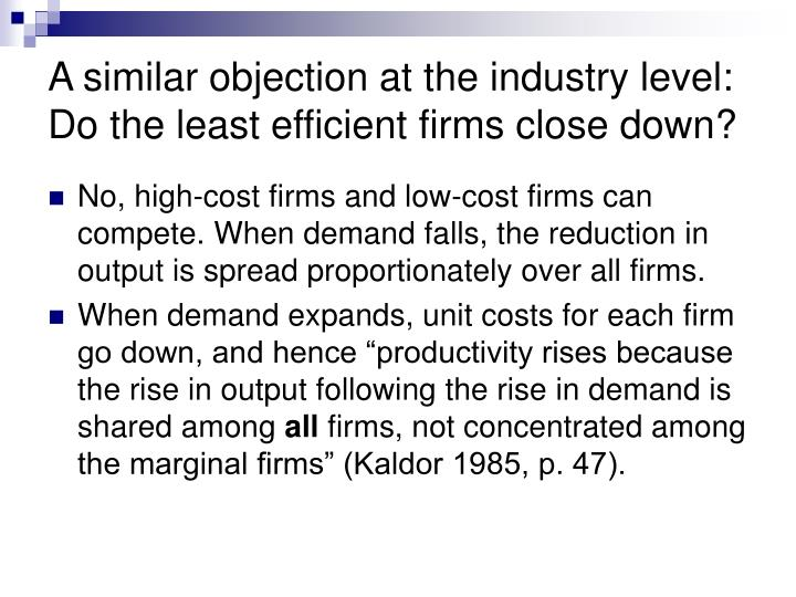 A similar objection at the industry level: Do the least efficient firms close down?