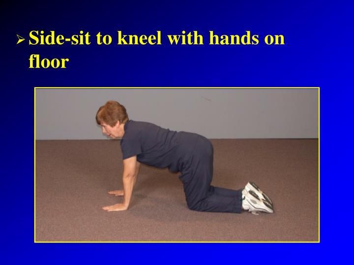 Side-sit to kneel with hands on floor