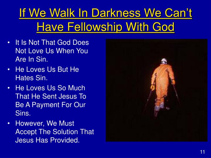 If We Walk In Darkness We Can't Have Fellowship With God