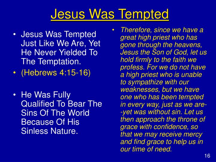 Jesus Was Tempted Just Like We Are, Yet He Never Yielded To The Temptation.
