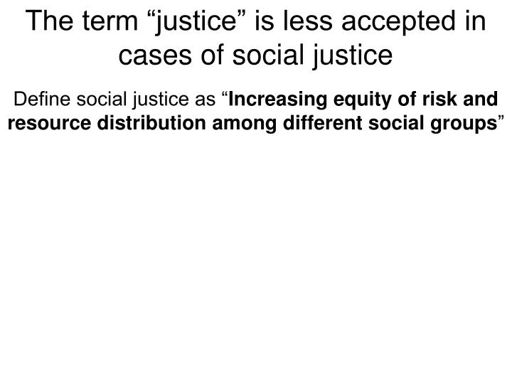 "The term ""justice"" is less accepted in cases of social justice"