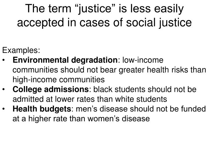 "The term ""justice"" is less easily accepted in cases of social justice"