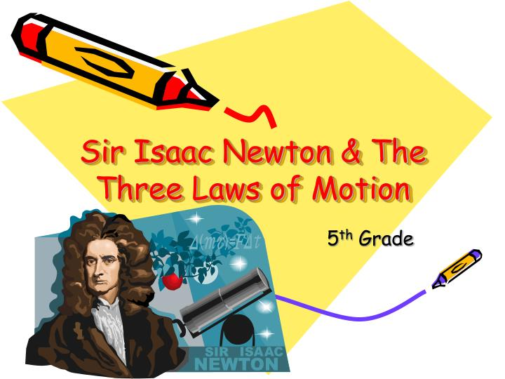 PPT - Sir Isaac Newton & The Three Laws of Motion PowerPoint ...