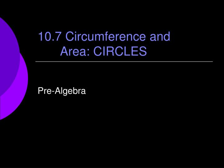 10.7 Circumference and Area: CIRCLES